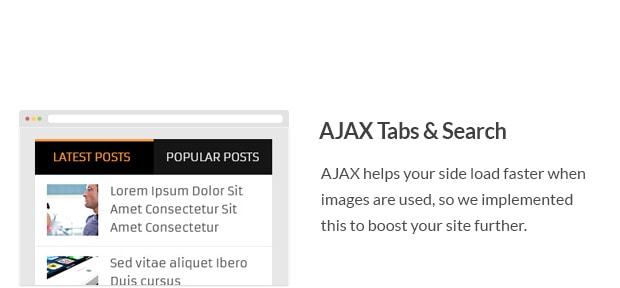 AJAX helps your side load faster when images are used, so we implemented this to boost your site further.