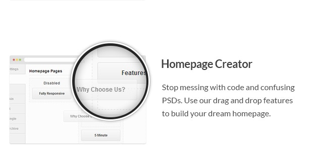 Stop messing with code and confusing PSDs. Use our drag and drop features to build your dream homepage.