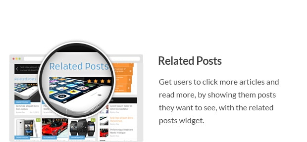 Get users to click more articles and read more, by showing them posts they want to see, with the related posts widget.