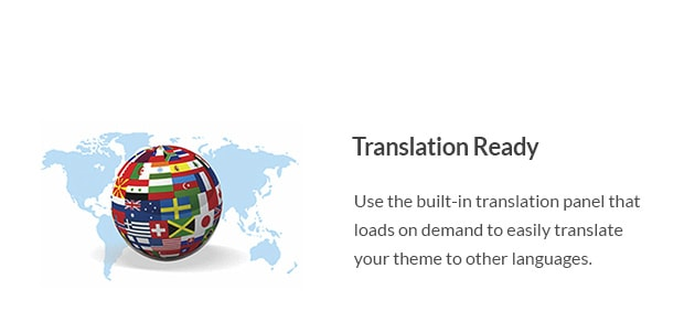 Use the built-in translation panel that loads on demand to easily translate your theme to other languages.