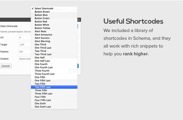 We included a library of shortcodes in Schema, and they all work with rich snippets to help you rank higher.