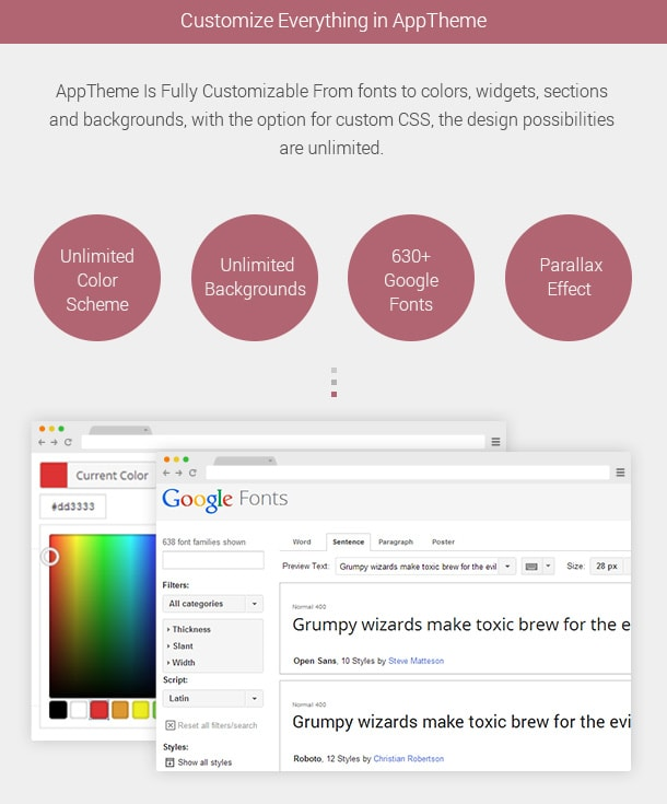 AppTheme Is Fully Customizable. From fonts to colors, widgets, sections and backgrounds, AppTheme is fully customizable from the easy-to-use options panel. And with the option for custom CSS, the design possibilities are unlimited. Unlimited Color Schemes, Unlimited Backgrounds, All Google Fonts, Parallax Scrolling