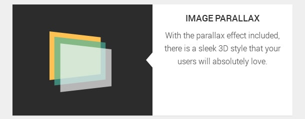With the parallax effect included, there is a sleek 3D style that your users will absolutely love.