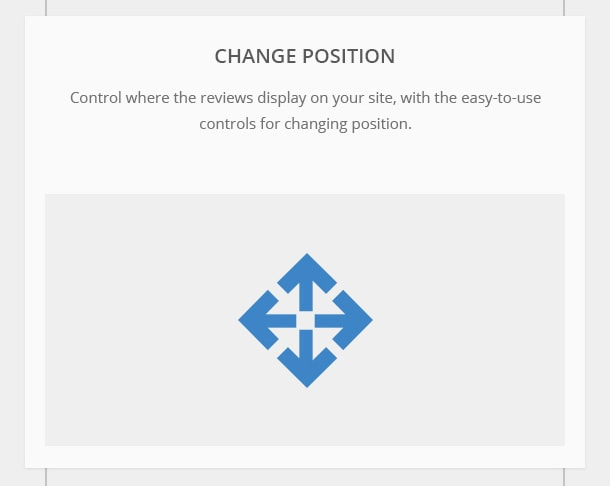 Change Position - Control where the reviews display on your site, with the easy-to-use controls for changing position.
