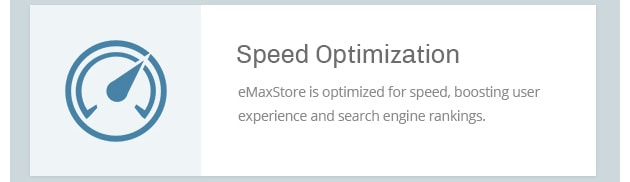 eMaxStore is optimized for speed, boosting user experience and search engine rankings.
