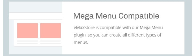 eMaxStore is compatible with our Mega Menu plugin, so you can create all different types of menus.