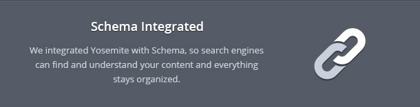 We integrated Yosemite with Schema, so search engines can find and understand your content and everything stays organized.