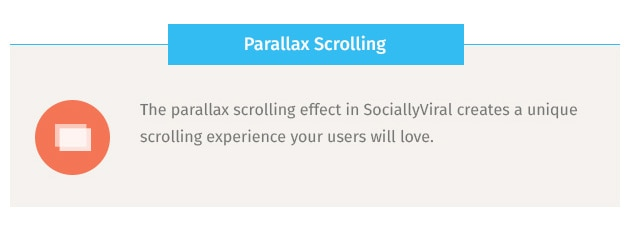 The parallax scrolling effect in SociallyViral creates a unique scrolling experience your users will love.