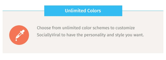 Choose from unlimited color schemes to customize SociallyViral to have the personality and style you want.