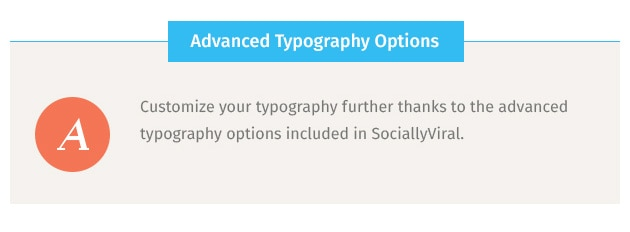 Customize your typography further thanks to the advanced typography options included in SociallyViral.