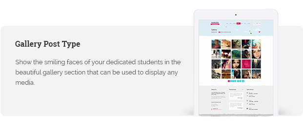 Show the smiling faces of your dedicated students in the beautiful gallery section that can be used to display any media.