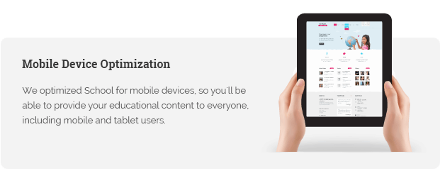 We optimized School for mobile devices, so you'll be able to provide your educational content to everyone, including mobile and tablet users.