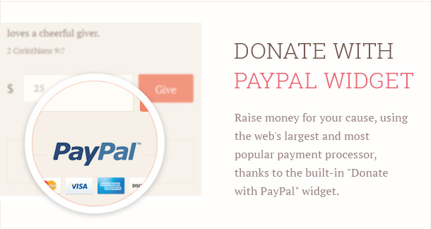 "Raise money for your cause, using the web's largest and most popular payment processor, thanks to the built-in ""Donate with PayPal"" widget."