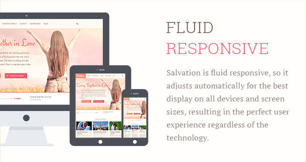 Salvation is fluid responsive, so it adjusts automatically for the best display on all devices and screen sizes, resulting in the perfect user experience regardless of the technology.
