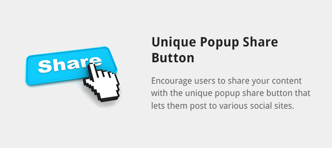 Encourage users to share your content with the unique popup share button that lets them post to various social sites.