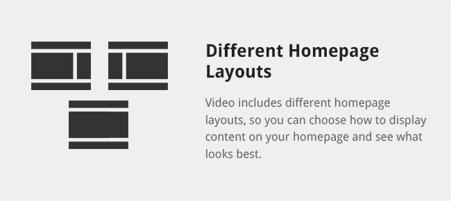Video includes different homepage layouts, so you can choose how to display content on your homepage and see what looks best.