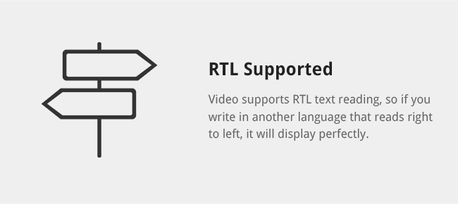 Video supports RTL text reading, so if you write in another language that reads right to left, it will display perfectly.