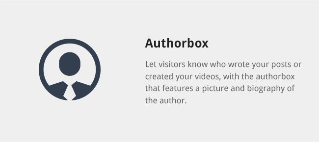 Let visitors know who wrote your posts or created your videos, with the authorbox that features a picture and biography of the author.