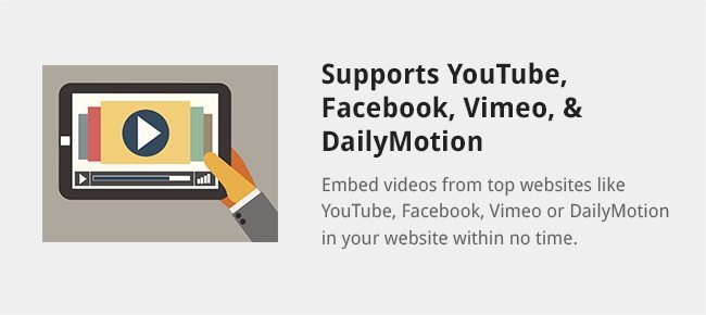 Embed videos from top websites like YouTube, Facebook, Vimeo or DailyMotion in your website within no time.
