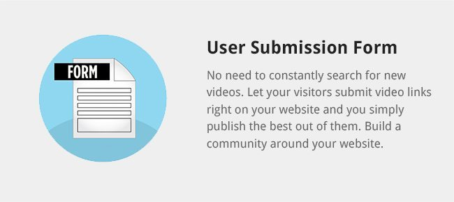 No need to constantly search for new videos. Let your visitors submit video links right on your website and you simply publish the best out of them. Build a community around your website.