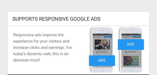 Responsive ads improve the experience for your visitors and increase clicks and earnings. For today's dynamic web, this is an absolute must!