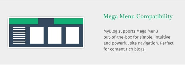 MyBlog supports Mega Menu out-of-the-box for simple, intuitive and powerful site navigation. Perfect for content rich blogs!