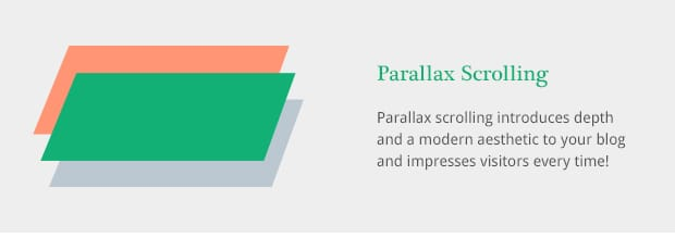 Parallax scrolling introduces depth and a modern aesthetic to your blog and impresses visitors every time!