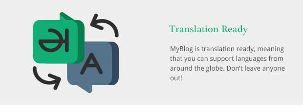 MyBlog is translation ready, meaning that you can support languages from around the globe. Don't leave anyone out!
