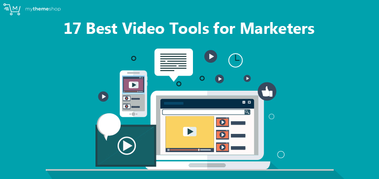 17 Best Video Tools for Marketers @ MyThemeShop