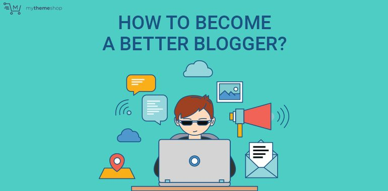 How-to-become-a-better-Blogger