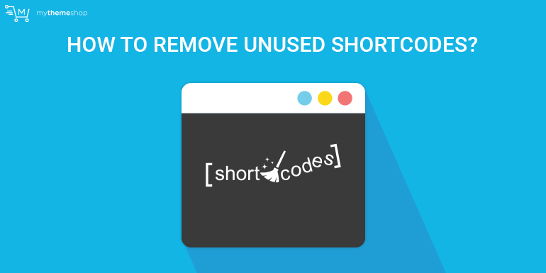 How to Remove Unused Shortcodes from WordPress @ MyThemeShop