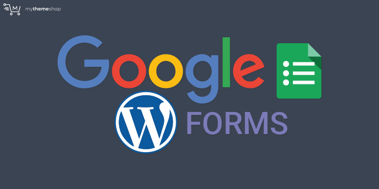 How to Embed Google Forms in WordPress? @ MyThemeShop